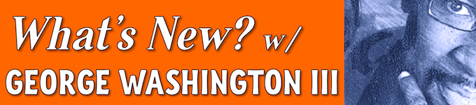 What's New w/ George Washington III