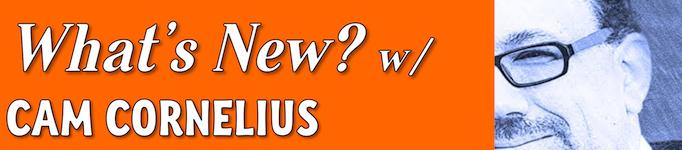 <i>What's New</i> w/  Cam Cornelius